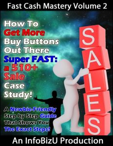 Fast Cash Mastery Volume 2: How To Get More Buy Buttons Out There Super Fast—A 510+ Case Study